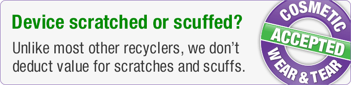 Device scratched or scuffed? Unlike most other recyclers, we don't deduct value for scratches and scuffs.
